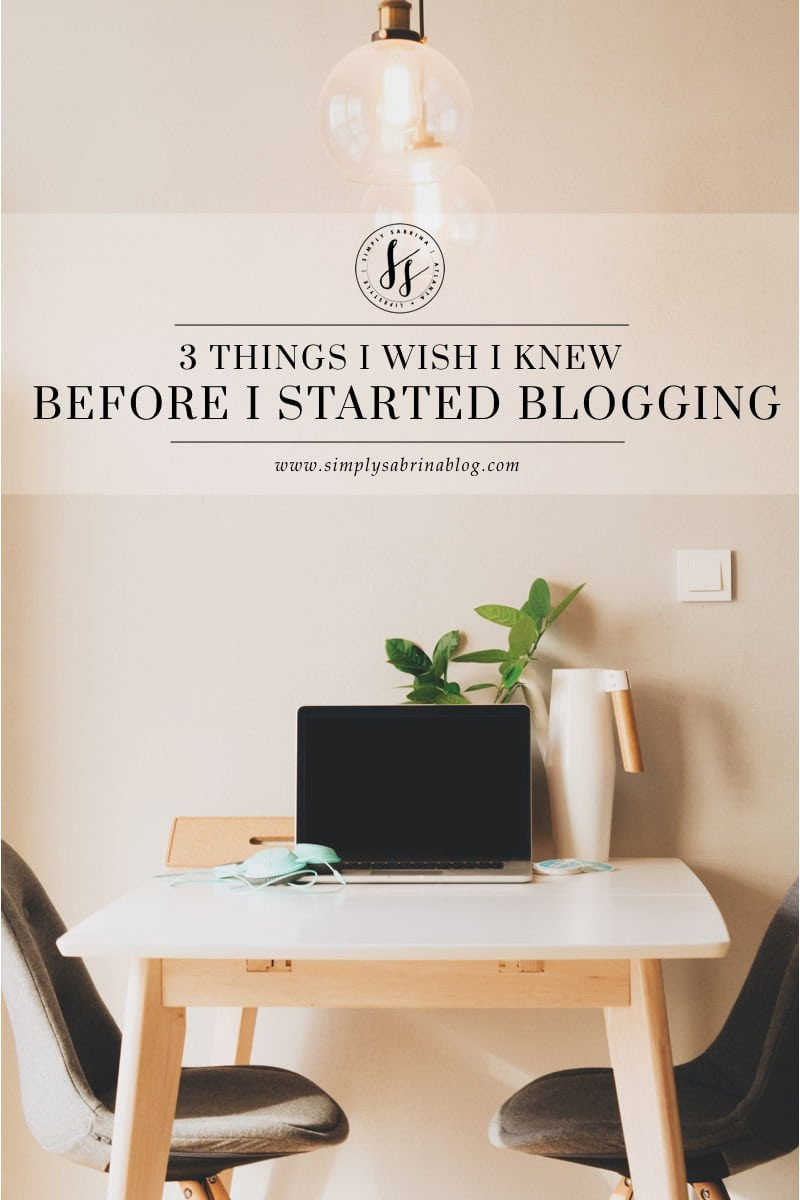 3 THINGS I WISH I KNEW WHEN I STARTED A BLOG